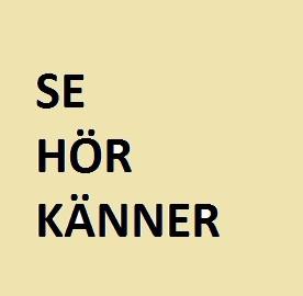 SE HÖR KÄNNER